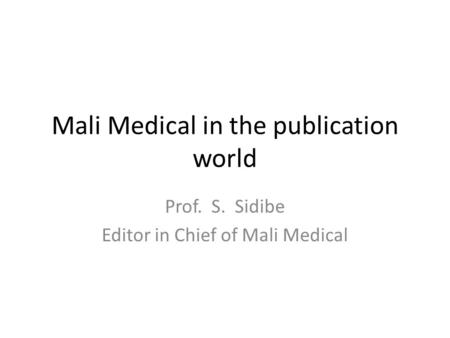 Mali Medical in the publication world Prof. S. Sidibe Editor in Chief of Mali Medical.