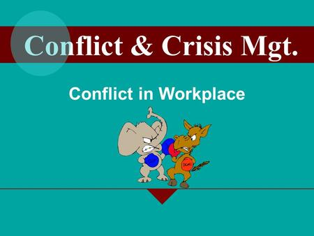 Conflict & Crisis Mgt. Conflict in Workplace.