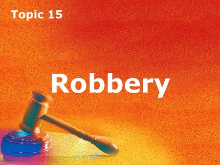 Topic 15 Robbery Topic 15 Robbery. Topic 15 Robbery Introduction Robbery is defined in the Theft Act 1968. According to s.8: 'A person is guilty of robbery.