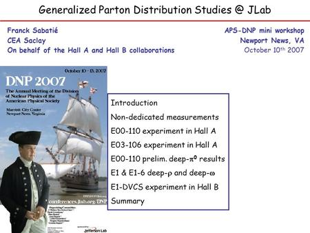 Generalized Parton Distribution JLab Franck Sabatié CEA Saclay On behalf of the Hall A and Hall B collaborations APS-DNP mini workshop Newport.