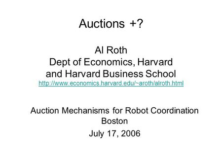 Auctions +? Al Roth Dept of Economics, Harvard and Harvard Business School