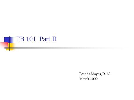 TB 101 Part II Brenda Mayes, R. N. March 2009. TREATMENT TB DISEASE MDR XDR LATENT TB INFECTION.