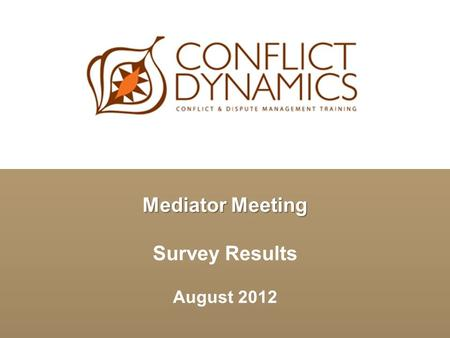 Mediator Meeting Survey Results August 2012. Survey Background  Since 2007 approximately 400 commercial mediators accredited by CD/ACDS*, CEDR, ADR Group.