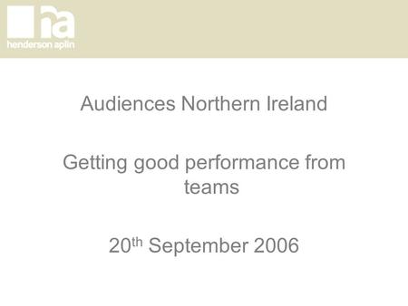 Audiences Northern Ireland Getting good performance from teams 20 th September 2006.