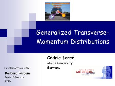 Generalized Transverse- Momentum Distributions Cédric Lorcé Mainz University Germany Barbara Pasquini Pavia University Italy In collaboration with: