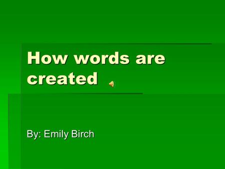 How words are created By: Emily Birch. Compounds A compound is a word with two full words together. Examples: handbag, liftoff, downtown Examples: handbag,
