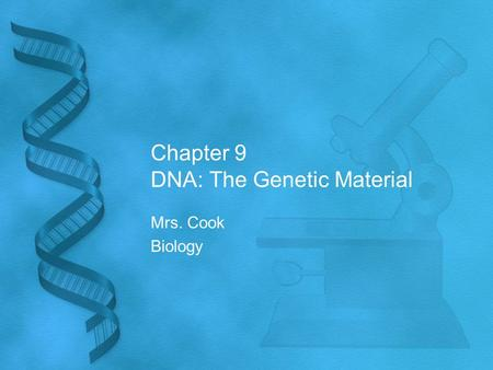 Chapter 9 DNA: The Genetic Material Mrs. Cook Biology.