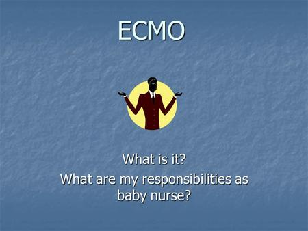 What is it? What are my responsibilities as baby nurse?