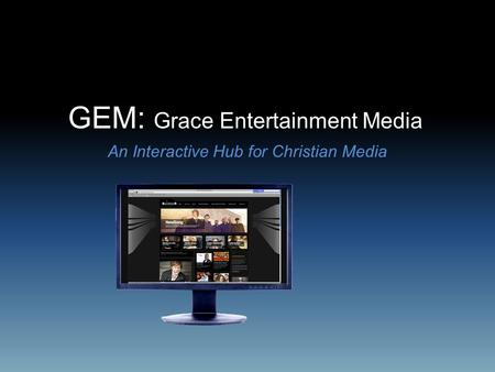 GEM: Grace Entertainment Media An Interactive Hub for Christian Media.