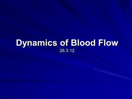 Dynamics of Blood Flow 26.3.12. Transport System A closed double-pump system: Systemic Circulation Lung Circulation Left side of heart Right side of heart.