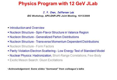 Physics Program with 12 GeV JLab J. P. Chen, Jefferson Lab EIC Workshop, APS-DNP/JPS Joint Meeting, 10/13/2009  Introduction and Overview  Nucleon Structure.