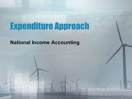 Expenditure Approach National Income Accounting. Two Methods of Calculating GDP There are two methods of calculating GDP: the expenditure approach and.