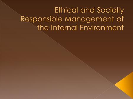  The application of moral standards to management behaviour.  What is morally right and wrong.  Ethical dilemma occurs when an organisation is faced.