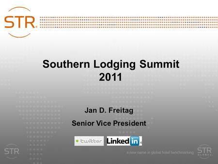 2011 Smith Travel Research, Inc.1 Southern Lodging Summit 2011 Jan D. Freitag Senior Vice President.