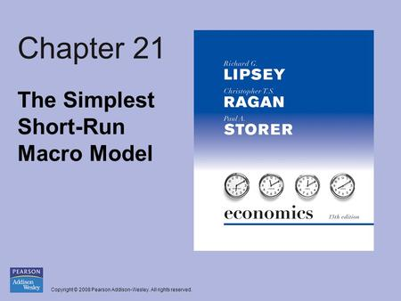 Copyright © 2008 Pearson Addison-Wesley. All rights reserved. Chapter 21 The Simplest Short-Run Macro Model.
