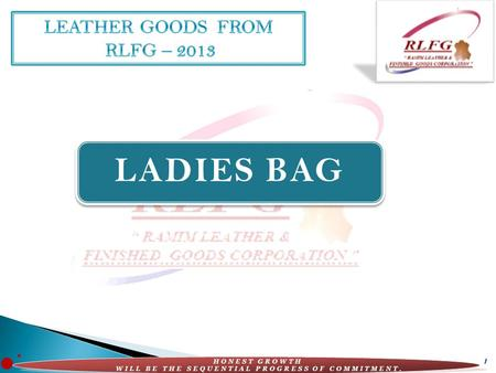 HONEST GROWTH WILL BE THE SEQUENTIAL PROGRESS OF COMMITMENT. 1 LADIES BAG.
