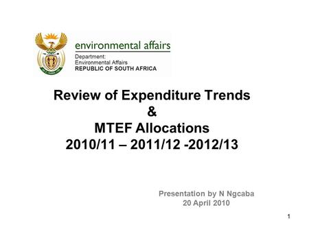 Review of Expenditure Trends & MTEF Allocations 2010/11 – 2011/12 -2012/13 Presentation by N Ngcaba 20 April 2010 1.
