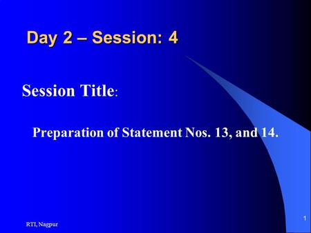 RTI, Nagpur 1 Day 2 – Session: 4 Session Title : Preparation of Statement Nos. 13, and 14.
