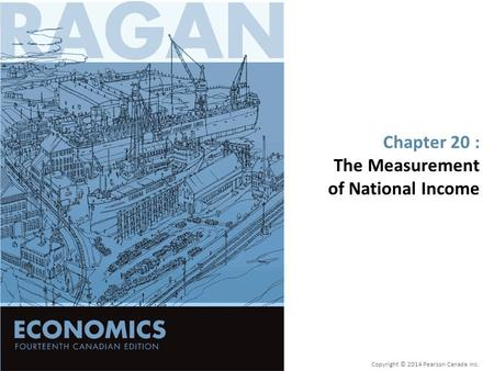 Chapter 20 : The Measurement of National Income Copyright © 2014 Pearson Canada Inc.