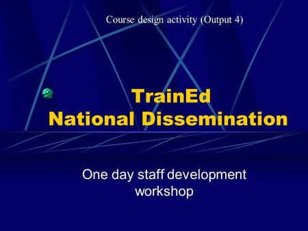 TrainEd National Dissemination One day staff development workshop Course design activity (Output 4)