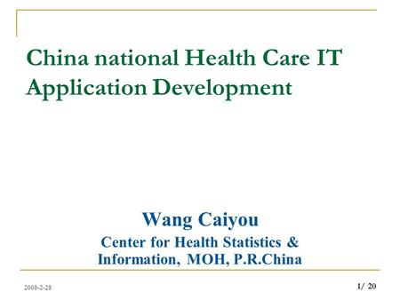 2008-2-28 1/ 20 China national Health Care IT Application Development Wang Caiyou Center for Health Statistics & Information, MOH, P.R.China.