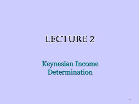 1 LECTURE 2 Keynesian Income Determination. 2 Aggregate Expenditure Defined as the total amount that firms and households plan to spend on goods and services.