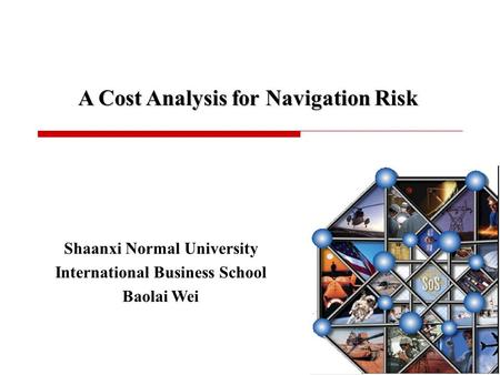 Shaanxi Normal University International Business School Baolai Wei A Cost Analysis for Navigation Risk.