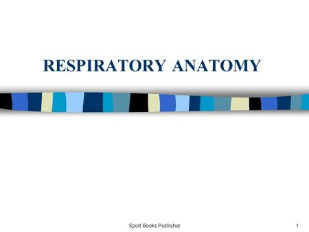 Sport Books Publisher1 RESPIRATORY ANATOMY. Sport Books Publisher2 The primary role of the respiratory system is to: 1. deliver oxygenated air to blood.