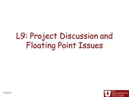 L9: Project Discussion and Floating Point Issues CS6235.