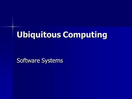 Ubiquitous Computing Software Systems.