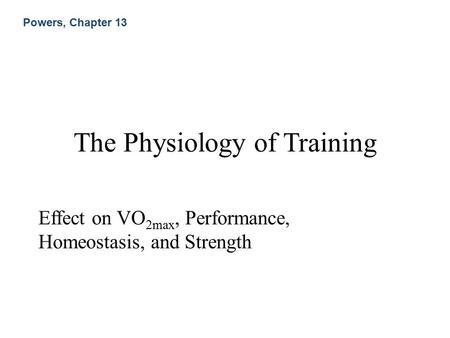 The Physiology of Training Effect on VO 2max, Performance, Homeostasis, and Strength Powers, Chapter 13.