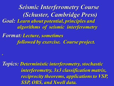 Goal: Learn about potential, principles and Format : Lecture, sometimes followed by exercise. Course project.. Topics : Deterministic interferometry, stochastic.