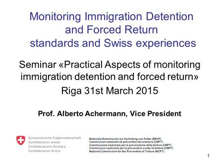 Monitoring Immigration Detention and Forced Return standards and Swiss experiences Seminar «Practical Aspects of monitoring immigration detention and forced.