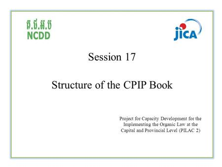 Session 17 Structure of the CPIP Book Project for Capacity Development for the Implementing the Organic Law at the Capital and Provincial Level (PILAC.