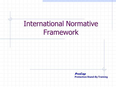 International Normative Framework ProCap Protection Stand-By Training.