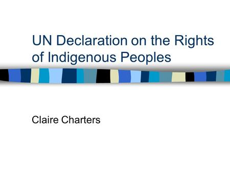 UN Declaration on the Rights of Indigenous Peoples Claire Charters.
