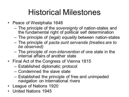 Historical Milestones Peace of Westphalia 1648 –The principle of the sovereignty of nation-states and the fundamental right of political self determination.