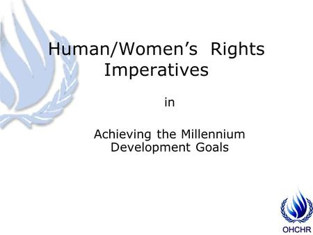 Human/Women's Rights Imperatives in Achieving the Millennium Development Goals.