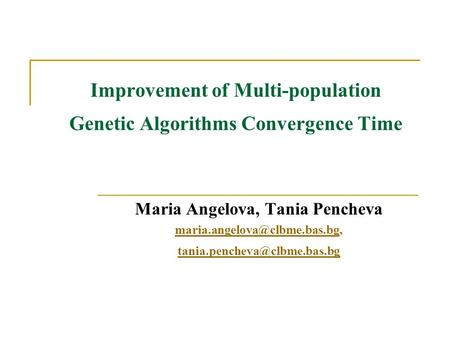 Improvement of Multi-population Genetic Algorithms Convergence Time Maria Angelova, Tania Pencheva