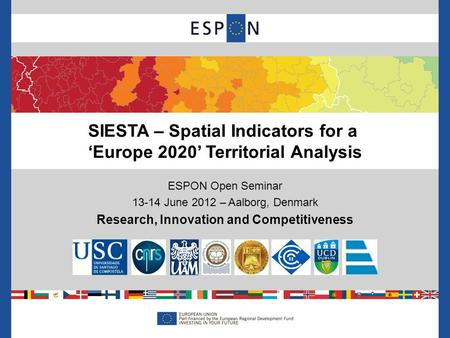 ESPON Open Seminar 13-14 June 2012 – Aalborg, Denmark Research, Innovation and Competitiveness SIESTA – Spatial Indicators for a 'Europe 2020' Territorial.