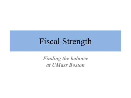 Fiscal Strength Finding the balance at UMass Boston.