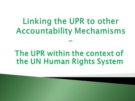 The UPR within the context of the UN Human Rights System.