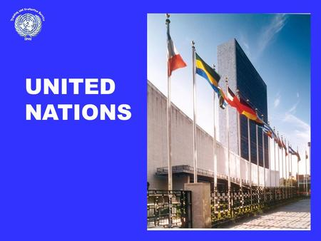 UNITED NATIONS. Preamble to the Charter u To save succeeding generations from the scourge of war… u To reaffirm faith in fundamental human rights, in.