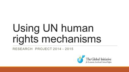 Using UN human rights mechanisms RESEARCH PROJECT 2014 - 2015.