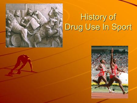 History of Drug Use In Sport. Ancient Times Ancient Olympians drank wine and experimented with herbs to enhance performance Ancient Roman Gladiators took.