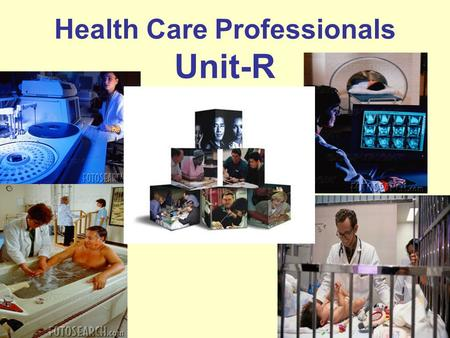 Health Care Professionals Unit-R. –Physicians- examine patients, obtain medical histories, order tests, make diagnoses, perform surgery, treat disease.