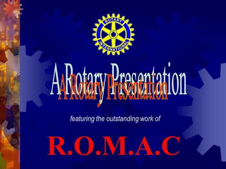 Featuring the outstanding work of R.O.M.A.C. ROMAC Rotary Oceania Medical Aid (for) Children.