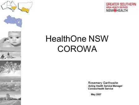 HealthOne NSW COROWA Rosemary Garthwaite Acting Health Service Manager Corowa Health Service May 2007.