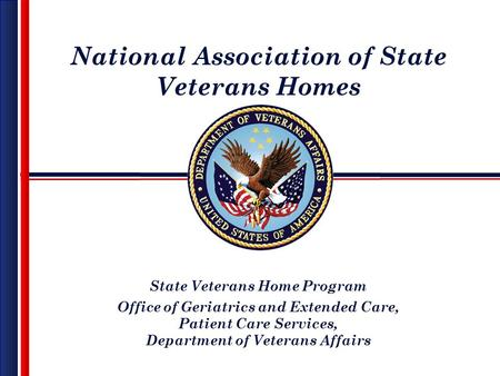 National Association of State Veterans Homes State Veterans Home Program Office of Geriatrics and Extended Care, Patient Care Services, Department of Veterans.