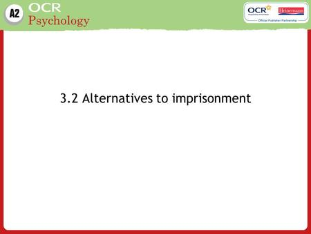 Psychology 3.2 Alternatives to imprisonment. Psychology Learning outcomes Probation (Mair, G. and May, C. (1997) Offenders on Probation, Home Office Research.